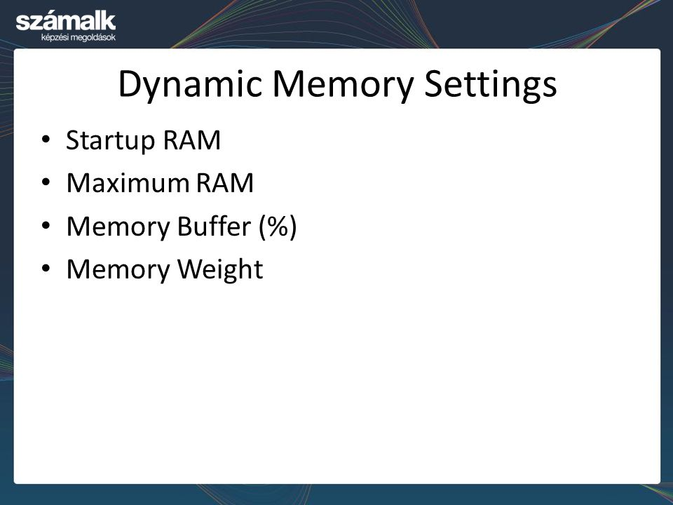 Dynamic Memory Settings Startup RAM Maximum RAM Memory Buffer (%) Memory Weight
