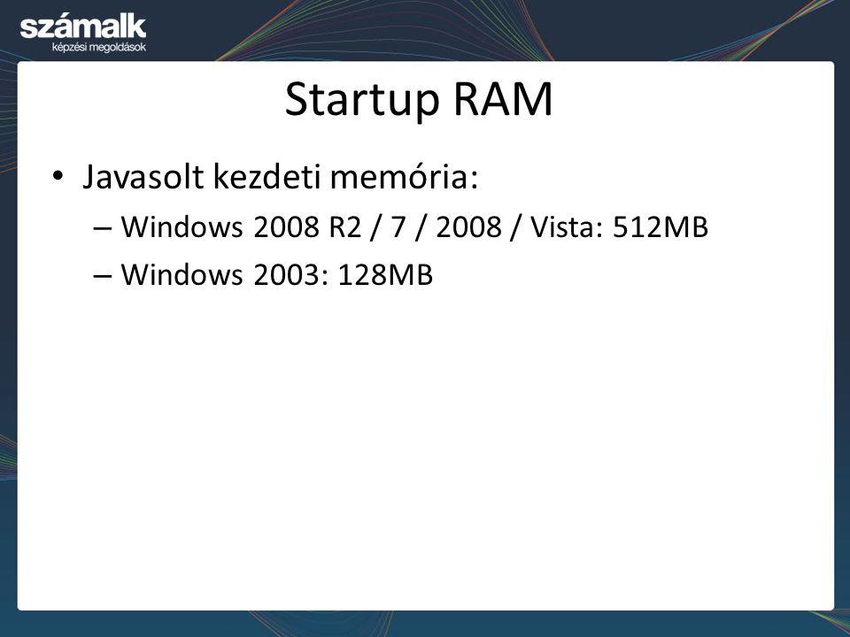 Startup RAM Javasolt kezdeti memória: – Windows 2008 R2 / 7 / 2008 / Vista: 512MB – Windows 2003: 128MB