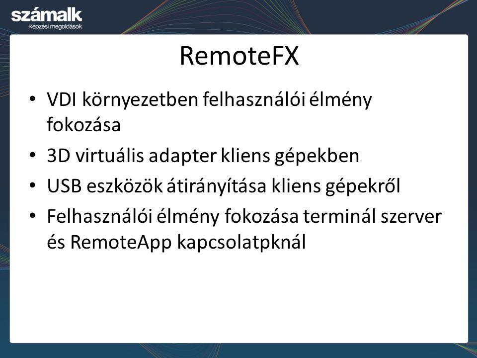 RemoteFX VDI környezetben felhasználói élmény fokozása 3D virtuális adapter kliens gépekben USB eszközök átirányítása kliens gépekről Felhasználói élm