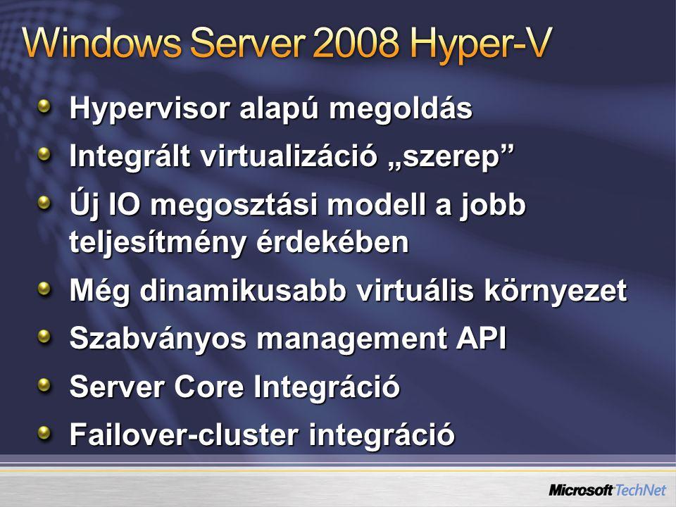 """Hypervisor alapú megoldás Integrált virtualizáció """"szerep Új IO megosztási modell a jobb teljesítmény érdekében Még dinamikusabb virtuális környezet Szabványos management API Server Core Integráció Failover-cluster integráció"""
