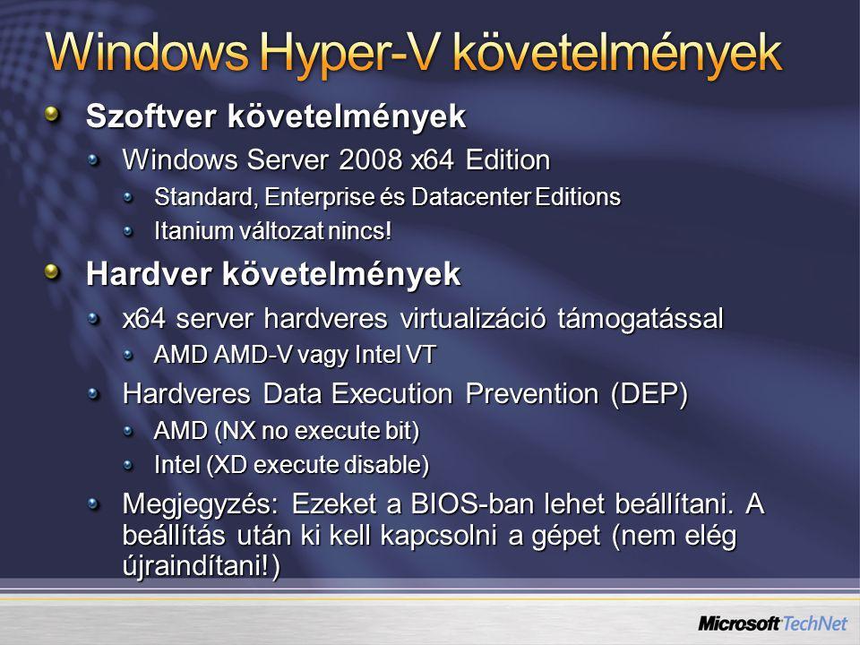 Szoftver követelmények Windows Server 2008 x64 Edition Standard, Enterprise és Datacenter Editions Itanium változat nincs! Hardver követelmények x64 s