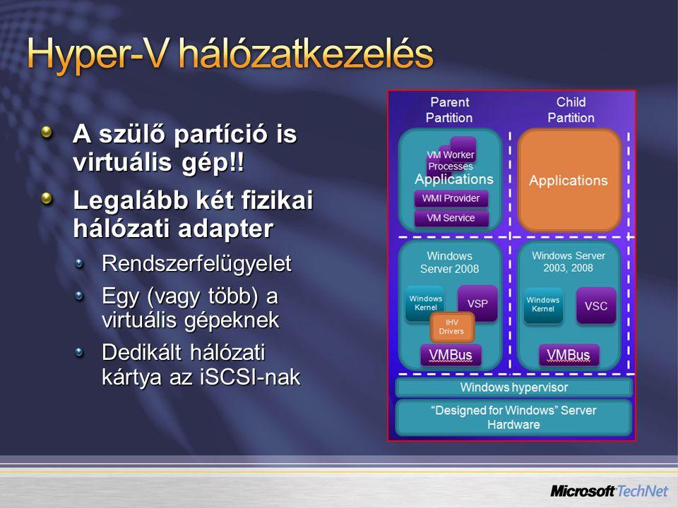 A szülő partíció is virtuális gép!! Legalább két fizikai hálózati adapter Rendszerfelügyelet Egy (vagy több) a virtuális gépeknek Dedikált hálózati ká