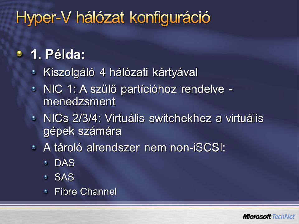 1. Példa: Kiszolgáló 4 hálózati kártyával NIC 1: A szülő partícióhoz rendelve - menedzsment NICs 2/3/4: Virtuális switchekhez a virtuális gépek számár