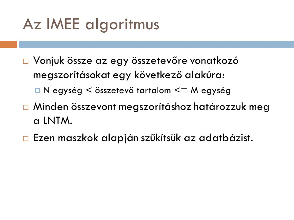 Az IMEE algoritmus  Vonjuk össze az egy összetevőre vonatkozó megszorításokat egy következő alakúra:  N egység < összetevő tartalom <= M egység  Mi