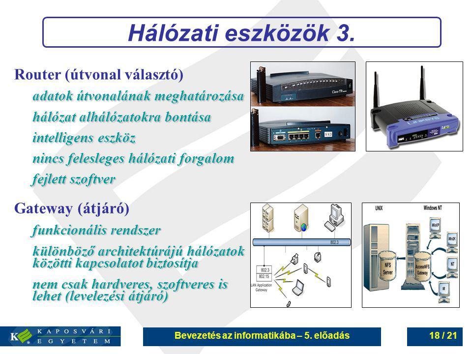 Bevezetés az informatikába – 5. előadás18 / 21 Hálózati eszközök 3. Router (útvonal választó) adatok útvonalának meghatározása hálózat alhálózatokra b