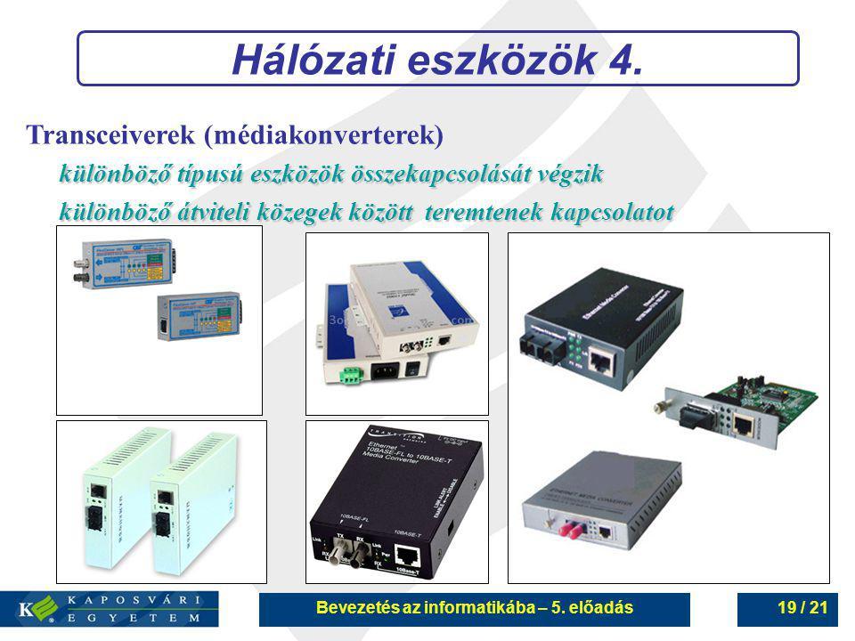Bevezetés az informatikába – 5. előadás19 / 21 Transceiverek (médiakonverterek) különböző típusú eszközök összekapcsolását végzik különböző átviteli k