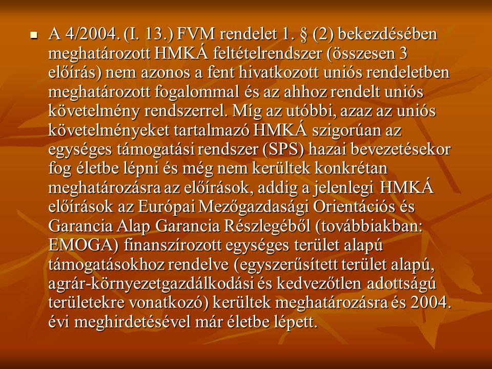 A 4/2004. (I. 13.) FVM rendelet 1. § (2) bekezdésében meghatározott HMKÁ feltételrendszer (összesen 3 előírás) nem azonos a fent hivatkozott uniós ren