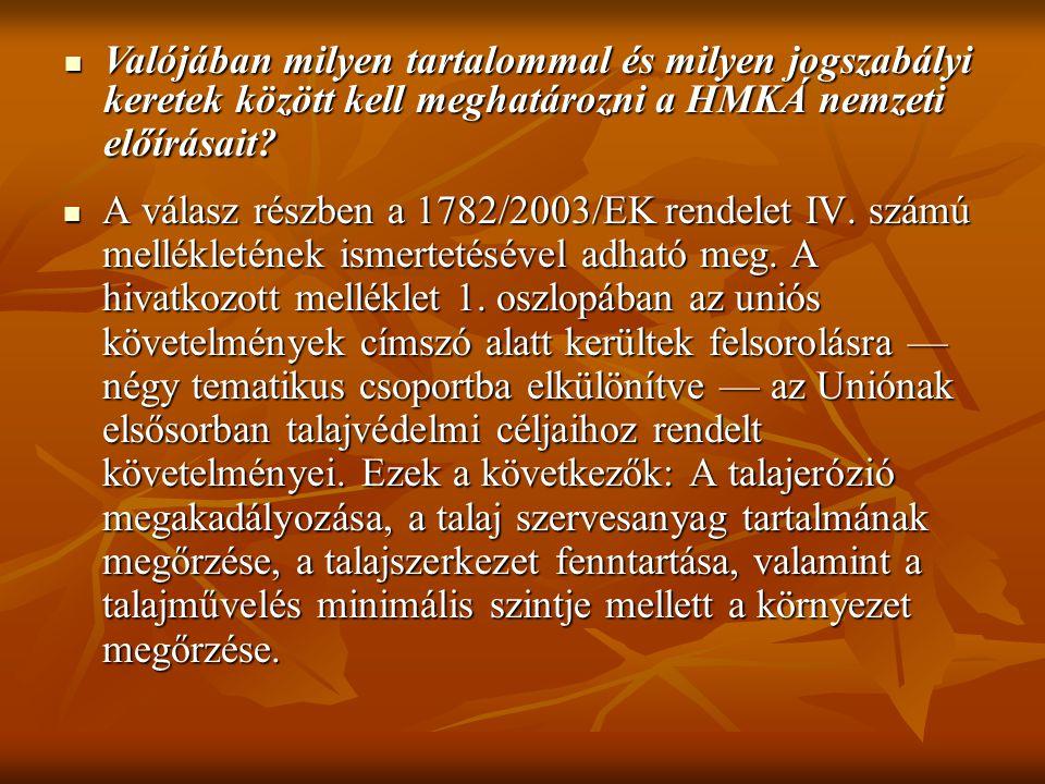 A válasz részben a 1782/2003/EK rendelet IV. számú mellékletének ismertetésével adható meg. A hivatkozott melléklet 1. oszlopában az uniós követelmény