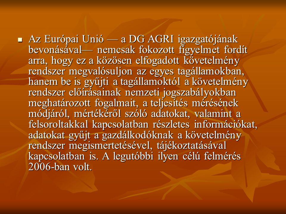 Az Európai Unió — a DG AGRI igazgatójának bevonásával— nemcsak fokozott figyelmet fordít arra, hogy ez a közösen elfogadott követelmény rendszer megva