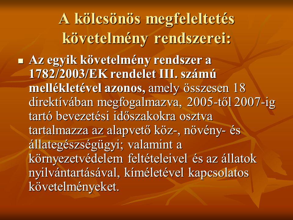 A kölcsönös megfeleltetés követelmény rendszerei: Az egyik követelmény rendszer a 1782/2003/EK rendelet III. számú mellékletével azonos, amely összese