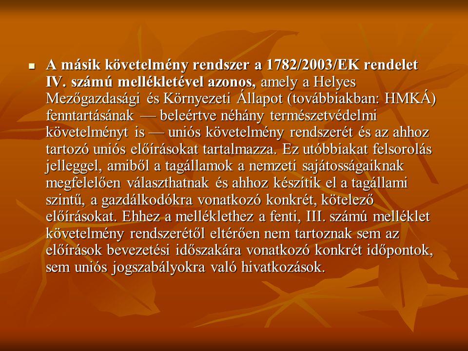 A másik követelmény rendszer a 1782/2003/EK rendelet IV. számú mellékletével azonos, amely a Helyes Mezőgazdasági és Környezeti Állapot (továbbiakban: