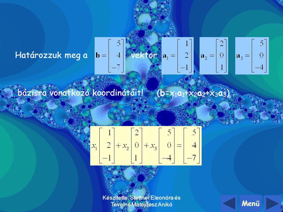 Menü Készítette: Stettner Eleonóra és Tevelné Matejdesz Anikó Legyen a 1, a 2, … an an az n dimenziós tér egy bázisa, ekkor az n dimenziós tér tetszől
