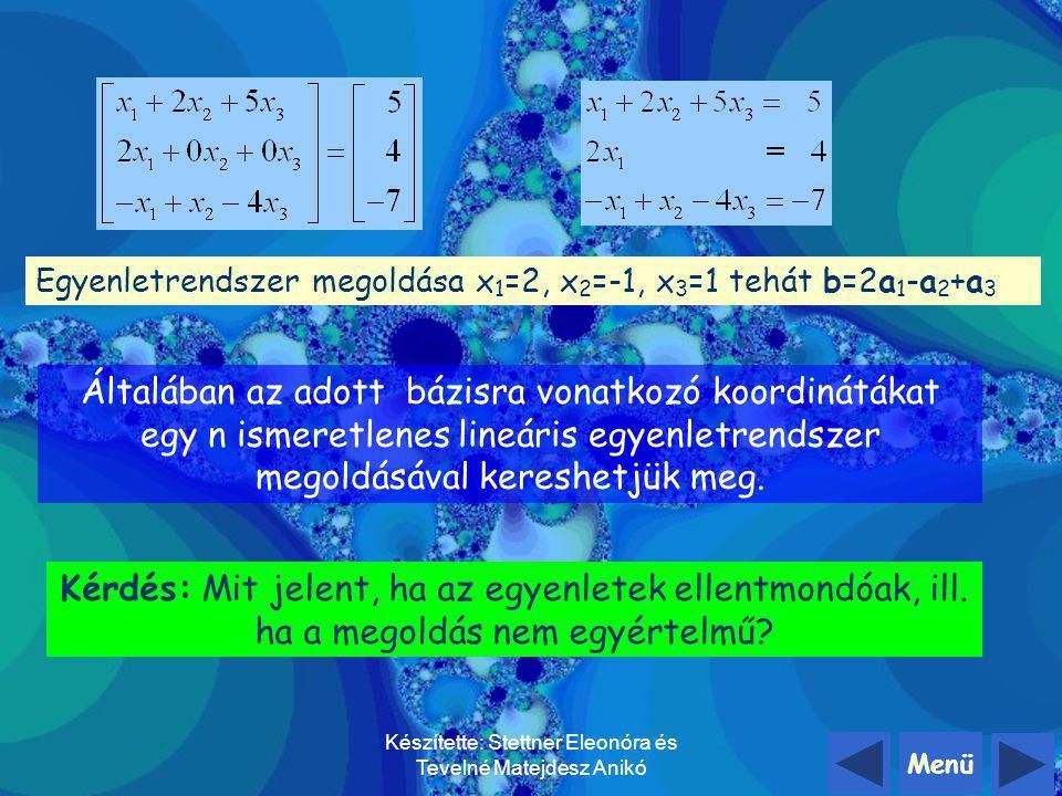 Menü Készítette: Stettner Eleonóra és Tevelné Matejdesz Anikó Határozzuk meg avektor bázisra vonatkozó koordinátáit! (b=x 1 a 1 +x 2 a 2 +x 3 a 3 )