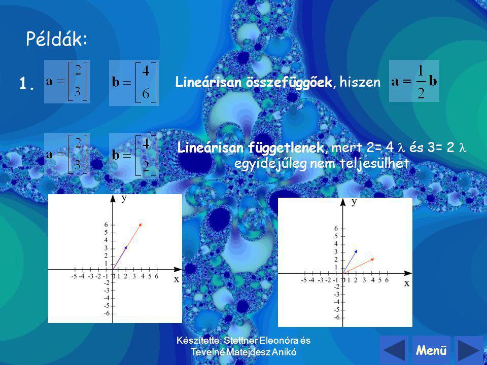 Menü Készítette: Stettner Eleonóra és Tevelné Matejdesz Anikó 1.A a+  b=0 csak =  =0 esetén teljesülhet, ekkor a és b vektorokat lineárisan függetle