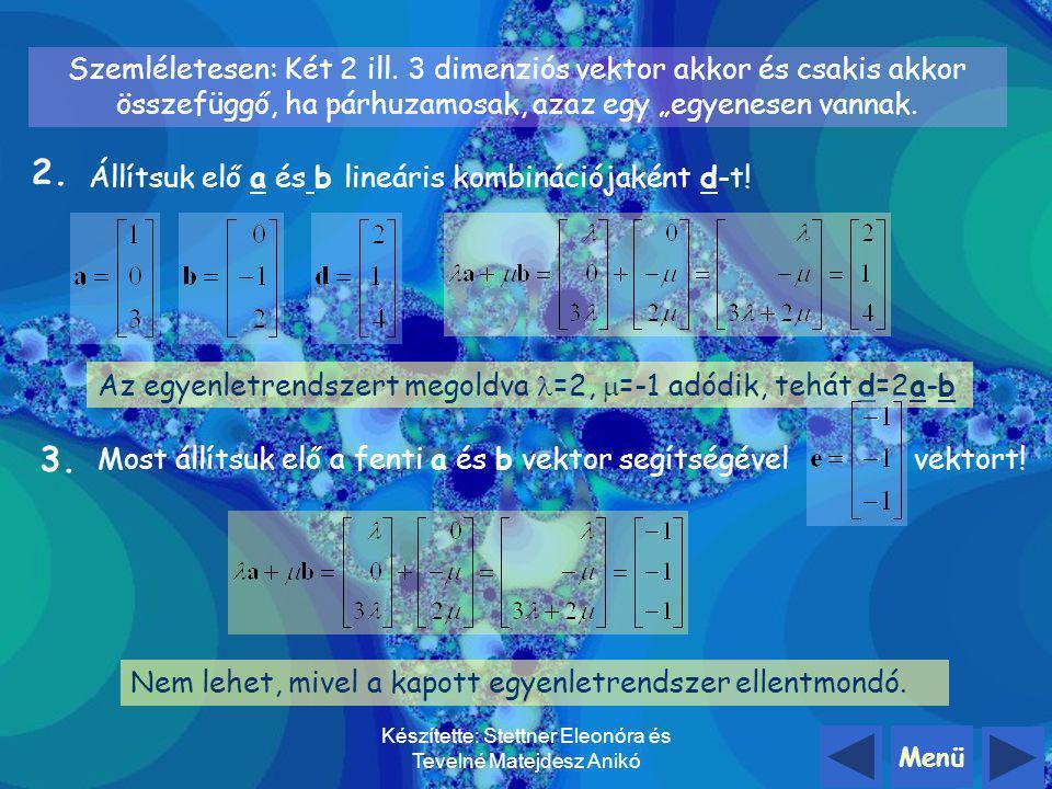 Menü Készítette: Stettner Eleonóra és Tevelné Matejdesz Anikó Példák: Lineárisan összefüggőek, hiszen Lineárisan függetlenek, mert 2= 4 és 3= 2 egyide
