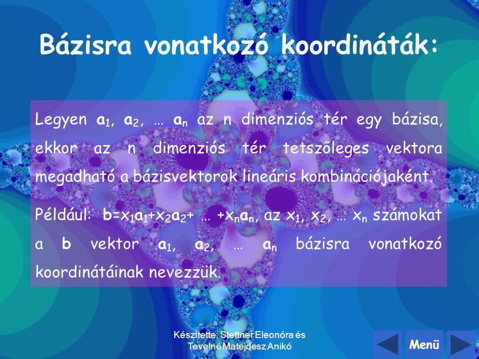 Menü Készítette: Stettner Eleonóra és Tevelné Matejdesz Anikó Az n dimenziós tér n db lineárisan független vektorát bázisnak nevezzük Következmény: Az