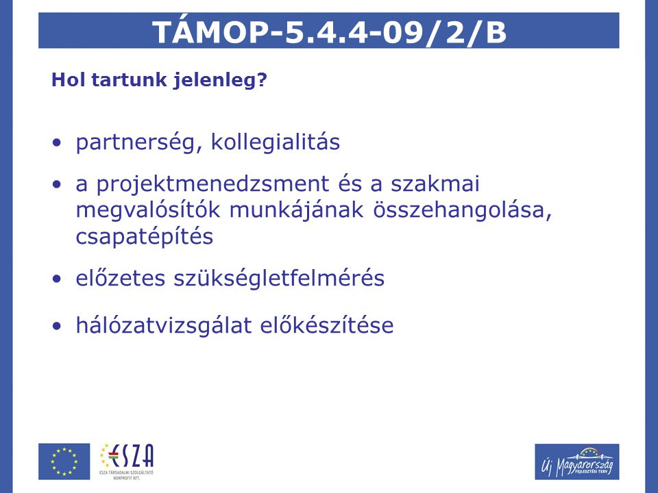 TÁMOP-5.4.4-09/2/B Hol tartunk jelenleg.