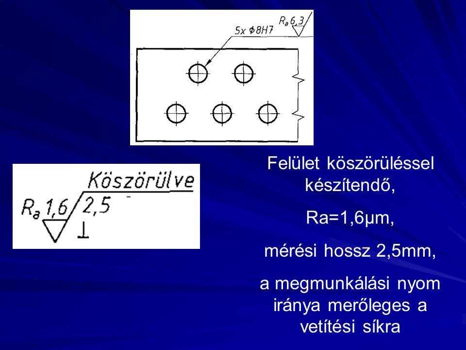 Felület köszörüléssel készítendő, Ra=1,6μm, mérési hossz 2,5mm, a megmunkálási nyom iránya merőleges a vetítési síkra