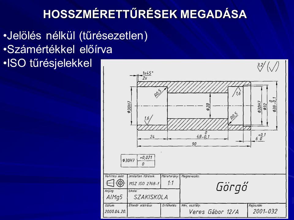 HOSSZMÉRETTŰRÉSEK MEGADÁSA Jelölés nélkül (tűrésezetlen) Számértékkel előírva ISO tűrésjelekkel