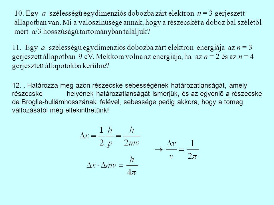 10. Egy a szélességű egydimenziós dobozba zárt elektron n = 3 gerjeszett állapotban van.