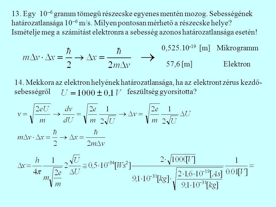 13. Egy 10 –6 gramm tömegű részecske egyenes mentén mozog.