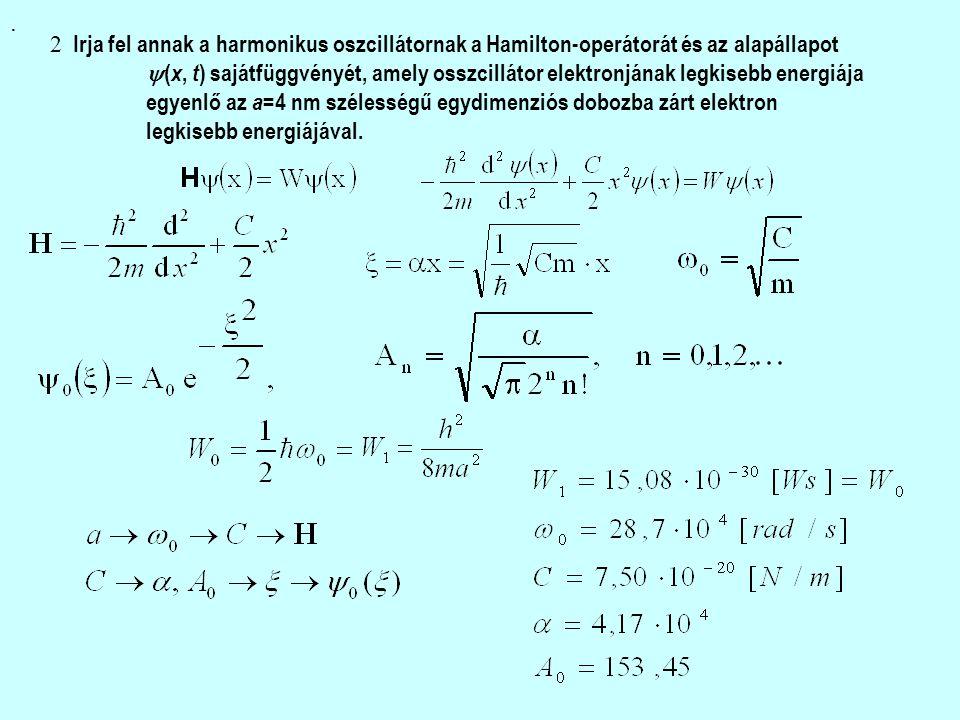 . 2 Irja fel annak a harmonikus oszcillátornak a Hamilton-operátorát és az alapállapot  ( x, t ) sajátfüggvényét, amely osszcillátor elektronjának legkisebb energiája egyenlő az a =4 nm szélességű egydimenziós dobozba zárt elektron legkisebb energiájával.