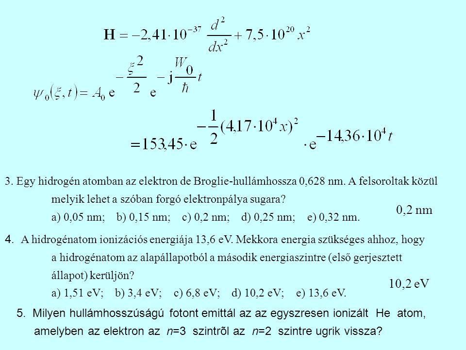 3. Egy hidrogén atomban az elektron de Broglie-hullámhossza 0,628 nm.
