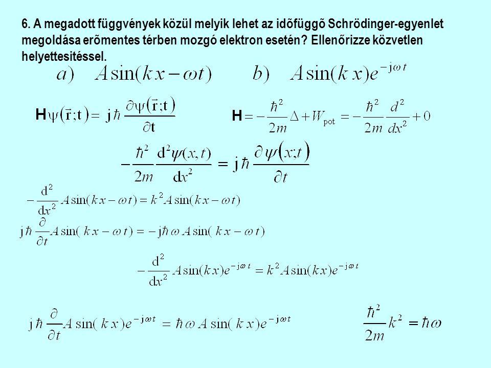 6. A megadott függvények közül melyik lehet az idõfüggõ Schrödinger-egyenlet megoldása erõmentes térben mozgó elektron esetén? Ellenőrizze közvetlen h