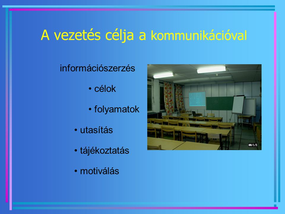 A vezetés célja a kommunikációval információszerzés célok folyamatok utasítás tájékoztatás motiválás