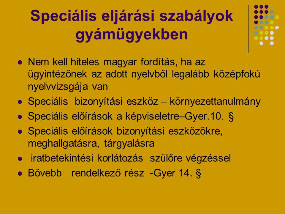 Speciális eljárási szabályok gyámügyekben Nem kell hiteles magyar fordítás, ha az ügyintézőnek az adott nyelvből legalább középfokú nyelvvizsgája van