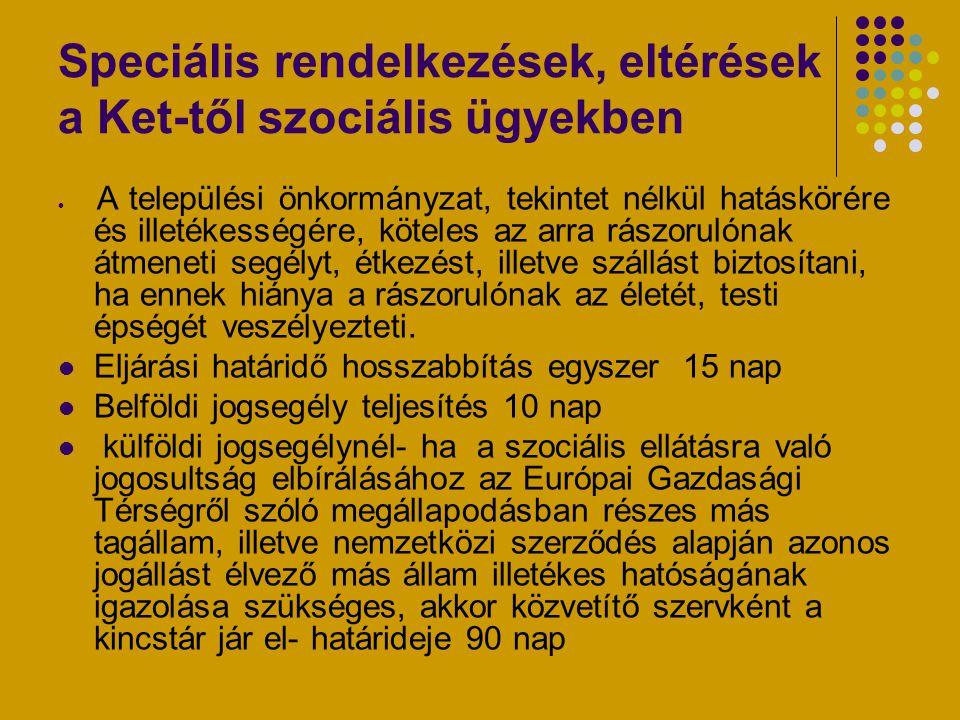 Speciális rendelkezések, eltérések a Ket-től szociális ügyekben A települési önkormányzat, tekintet nélkül hatáskörére és illetékességére, köteles az