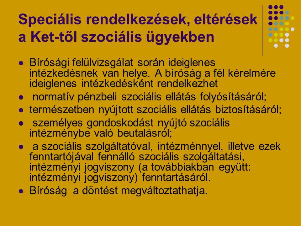 Speciális rendelkezések, eltérések a Ket-től szociális ügyekben Bírósági felülvizsgálat során ideiglenes intézkedésnek van helye. A bíróság a fél kére