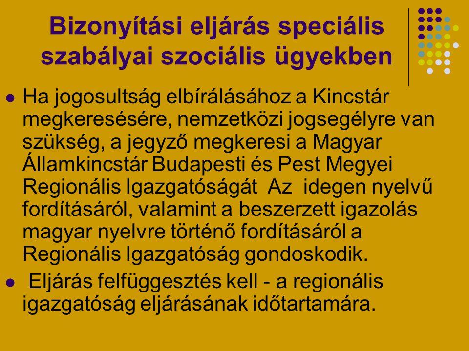 Bizonyítási eljárás speciális szabályai szociális ügyekben Ha jogosultság elbírálásához a Kincstár megkeresésére, nemzetközi jogsegélyre van szükség,