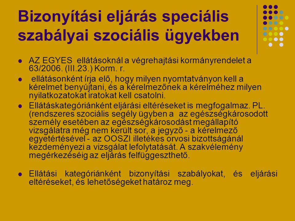 Bizonyítási eljárás speciális szabályai szociális ügyekben AZ EGYES ellátásoknál a végrehajtási kormányrendelet a 63/2006. (III.23.) Korm. r. ellátáso
