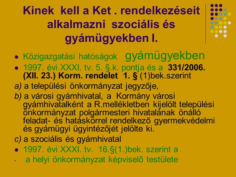 Kinek kell a Ket. rendelkezéseit alkalmazni szociális és gyámügyekben I. Közigazgatási hatóságok gyámügyekben 1997. évi XXXI. tv. 5. §.k. pontja és a