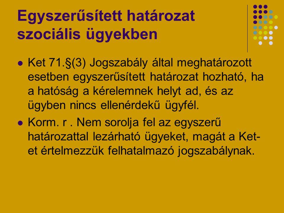 Egyszerűsített határozat szociális ügyekben Ket 71.§(3) Jogszabály által meghatározott esetben egyszerűsített határozat hozható, ha a hatóság a kérele