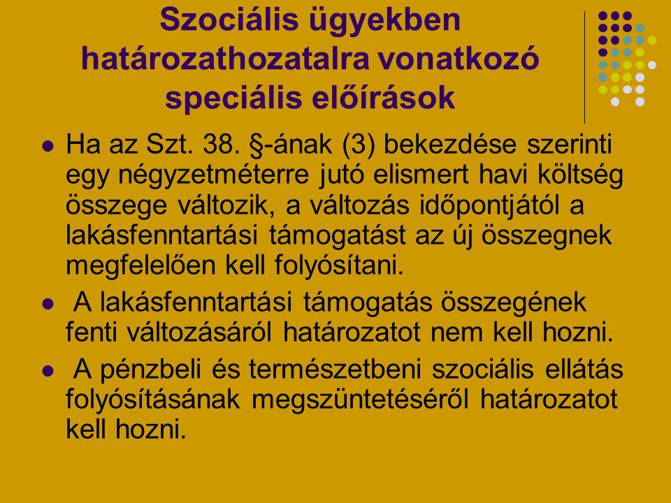 Szociális ügyekben határozathozatalra vonatkozó speciális előírások Ha az Szt. 38. §-ának (3) bekezdése szerinti egy négyzetméterre jutó elismert havi