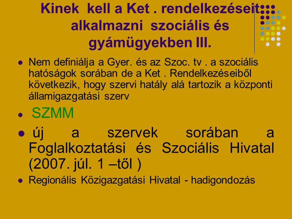 Kinek kell a Ket. rendelkezéseit alkalmazni szociális és gyámügyekben III. Nem definiálja a Gyer. és az Szoc. tv. a szociális hatóságok sorában de a K