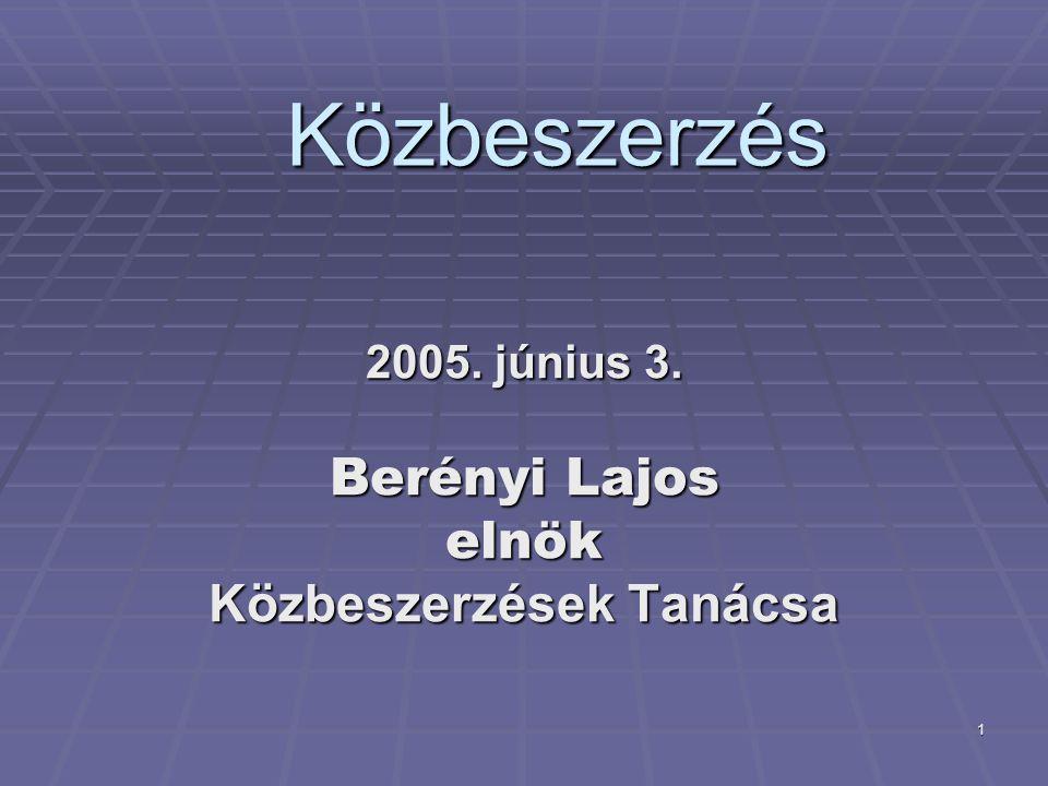 1 Közbeszerzés 2005. június 3. Berényi Lajos elnök Közbeszerzések Tanácsa