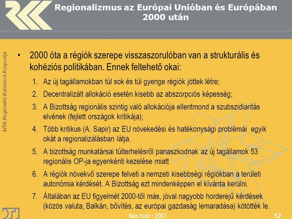 MTA Regionális Kutatások Központja Illés Iván 2007 12 Regionalizmus az Európai Unióban és Európában 2000 után 2000 óta a régiók szerepe visszaszorulóban van a strukturális és kohéziós politikában.