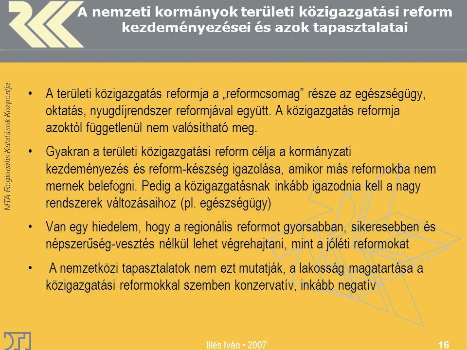 MTA Regionális Kutatások Központja Illés Iván 2007 16 A nemzeti kormányok területi közigazgatási reform kezdeményezései és azok tapasztalatai A terüle