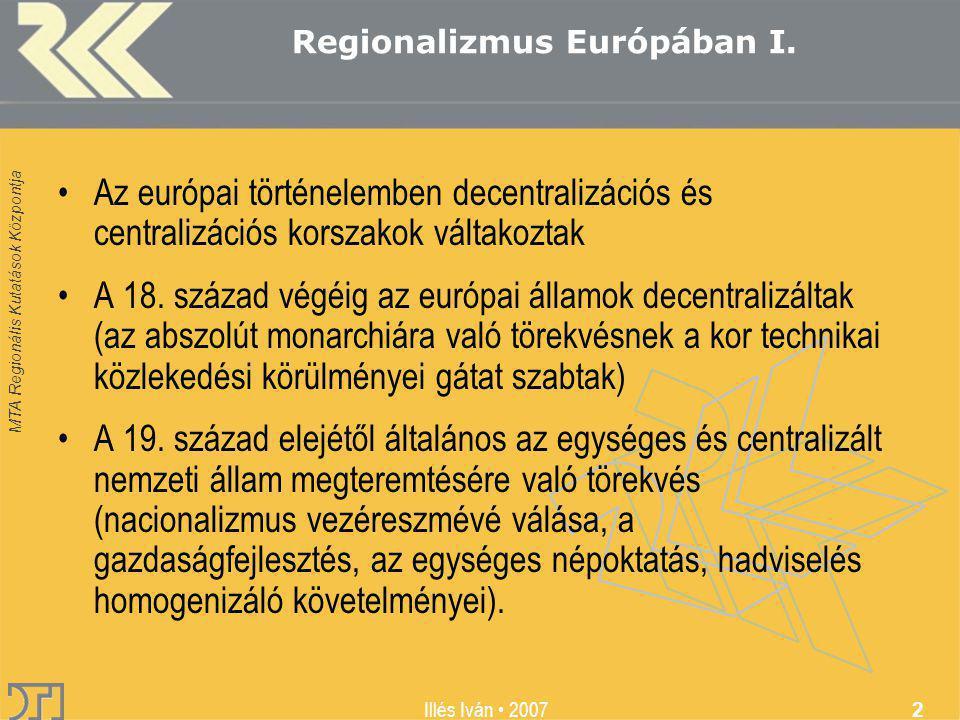 Illés Iván 2007 2 Regionalizmus Európában I. Az európai történelemben decentralizációs és centralizációs korszakok váltakoztak A 18. század végéig az