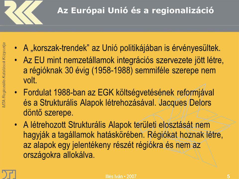 """MTA Regionális Kutatások Központja Illés Iván 2007 5 Az Európai Unió és a regionalizáció A """"korszak-trendek"""" az Unió politikájában is érvényesültek. A"""