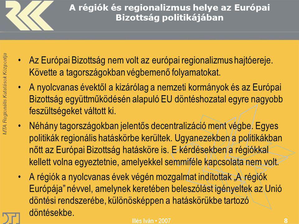 MTA Regionális Kutatások Központja Illés Iván 2007 8 A régiók és regionalizmus helye az Európai Bizottság politikájában Az Európai Bizottság nem volt az európai regionalizmus hajtóereje.