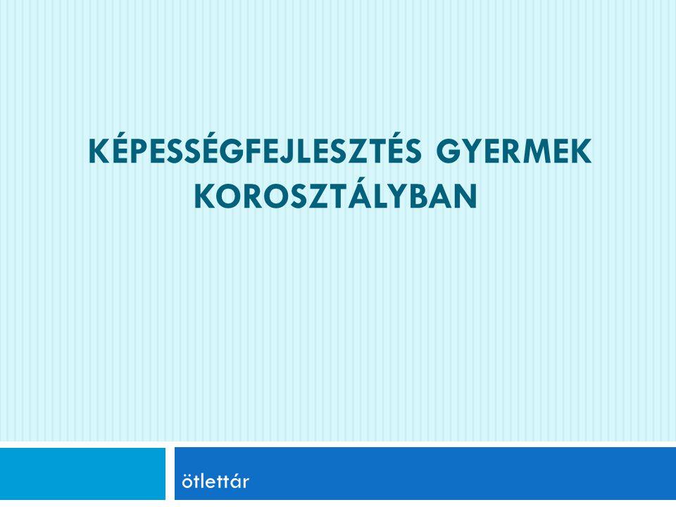 KÉPESSÉGFEJLESZTÉS GYERMEK KOROSZTÁLYBAN ötlettár
