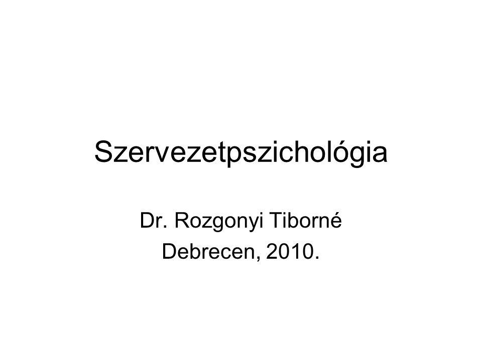 Szervezetpszichológia Dr. Rozgonyi Tiborné Debrecen, 2010.