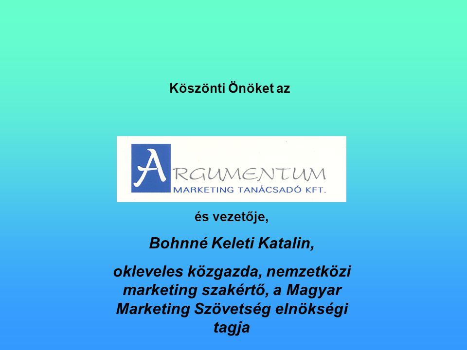 Köszönti Önöket az és vezetője, Bohnné Keleti Katalin, okleveles közgazda, nemzetközi marketing szakértő, a Magyar Marketing Szövetség elnökségi tagja
