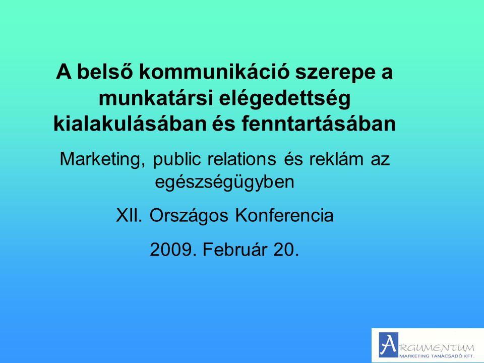 A belső kommunikáció szerepe a munkatársi elégedettség kialakulásában és fenntartásában Marketing, public relations és reklám az egészségügyben XII. O