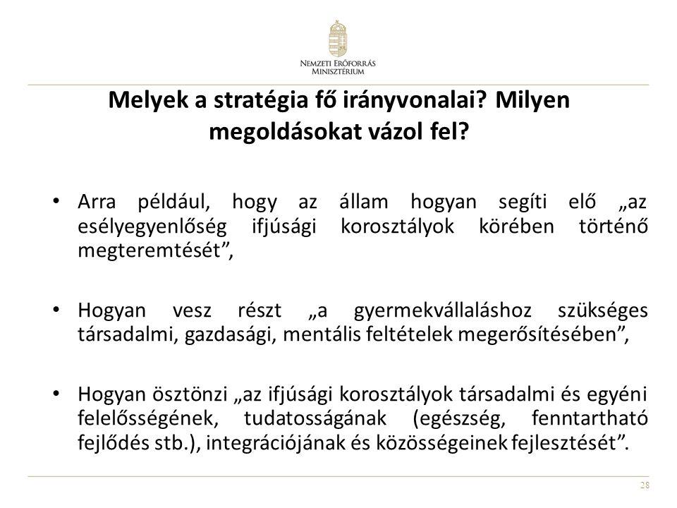 """28 Melyek a stratégia fő irányvonalai? Milyen megoldásokat vázol fel? Arra például, hogy az állam hogyan segíti elő """"az esélyegyenlőség ifjúsági koros"""