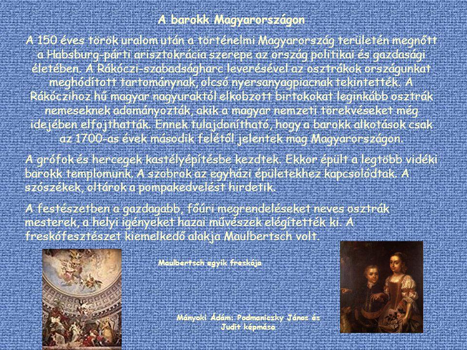 Várak és kastélyok a magyar barokk jegyében Mária Terézia uralkodása alatt pezsdült fel igazán a művészeti élet, amit az arisztokrácia kastélyai jeleznek.